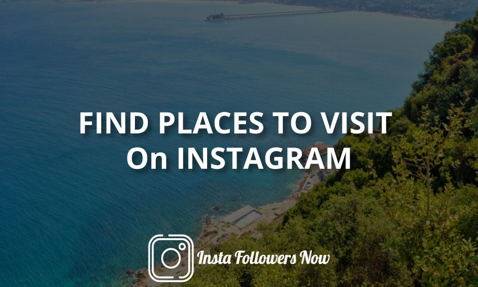 Find Places to Visit On Instagram